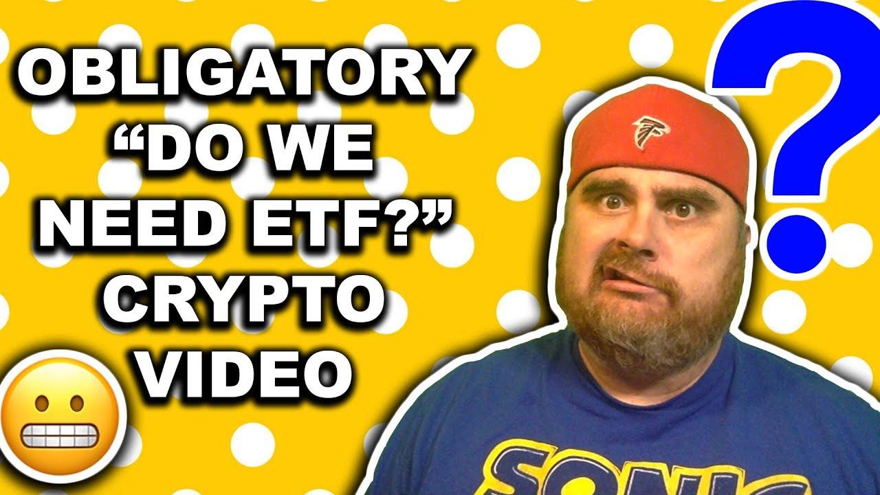 Obligatory Do We Need ETF Crypto Video   Plus Crypto News