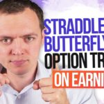 Straddles vs Butterfly Option Trades on Earnings