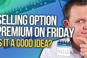 Why Selling Option Premium on Friday is Stupid if You Just Want Theta! Ep 242