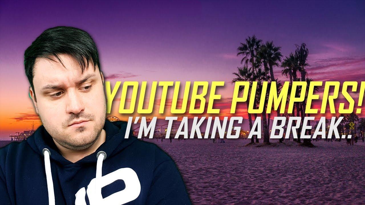 YouTube Pumpers | I'm Taking a Break..