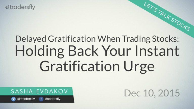 Delayed Gratification When Trading Stocks: Holding Back Your Instant Gratification Urge