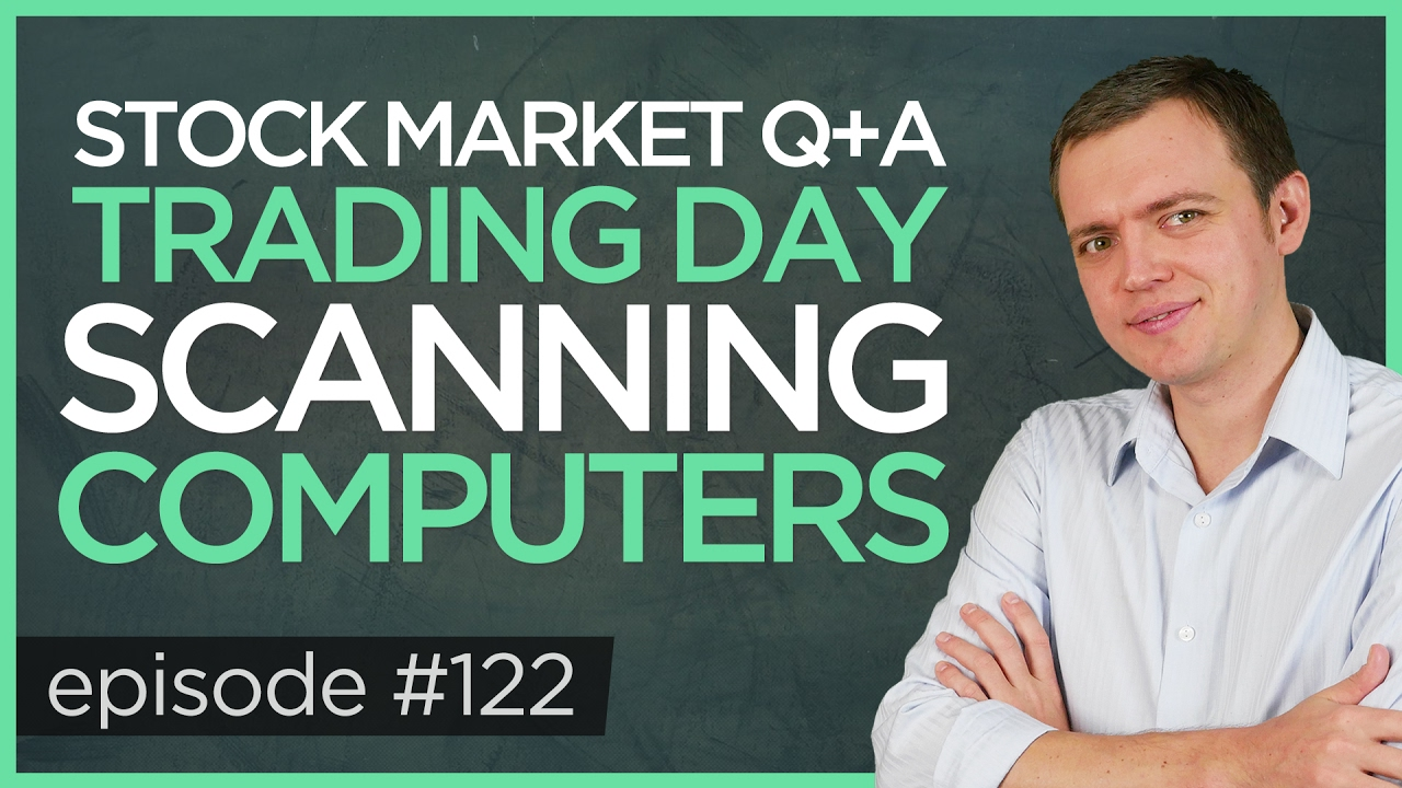 Ep 122: My Trading Day, Scanning Stocks, & Computer Q+A (Live Class)