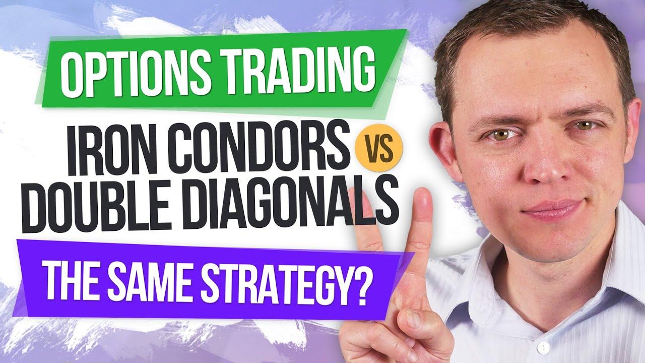 Exactly the Same Option Trading Strategy? Iron Condors vs Double Diagonals