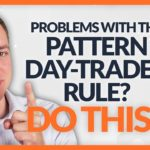 Pattern Day-Trader Rule Stopping YOU? What Should I Do?