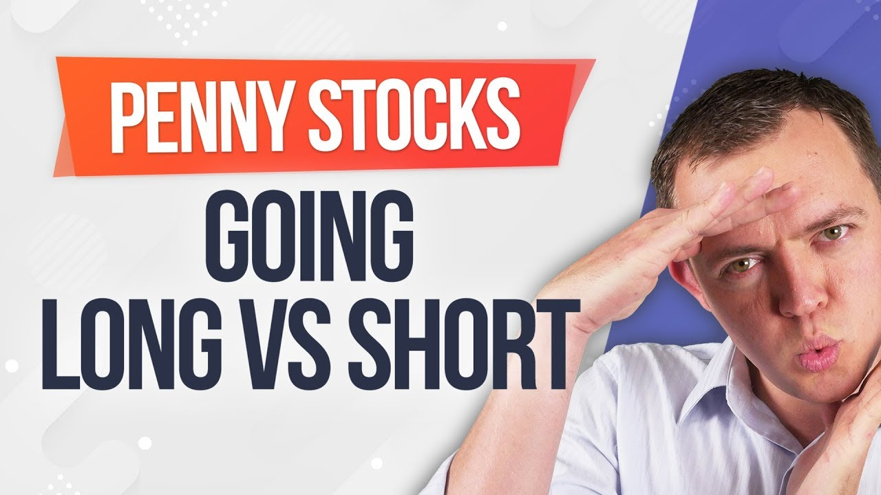 Trading Penny Stocks - Go Long or Short? Which is Better?