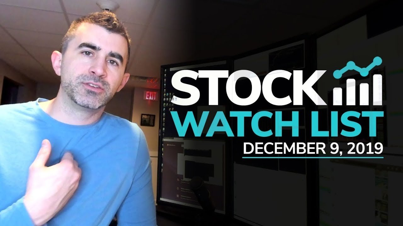 Stock Watch List and Game Plan for December 9th, 2019