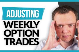 Adjusting Weekly Options Trades or Take the Loss & Profits and Run