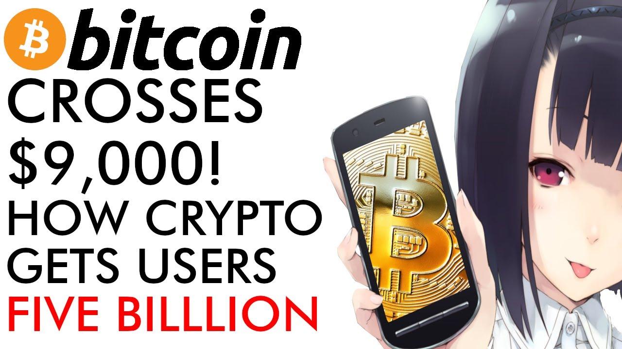 Bitcoin Price Crosses $9,000 - How Crypto Gets 5 Billion Users