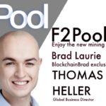 F2Pool | World's Largest Crypto  Mining Pool | Thomas Heller | BlockchainBrad | PoW Cryptocurrencies