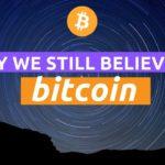 Why We Still Believe in Bitcoin