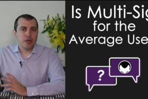 Bitcoin Q&A: Is Multi-sig for the Average User?