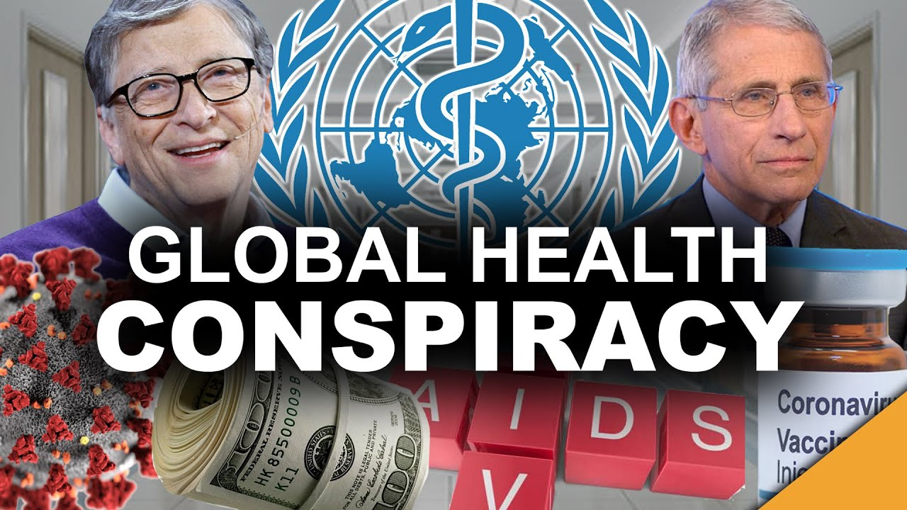 Global Health Conspiracy (Why Bill Gates & Dr. Fauci Must Be Stopped)