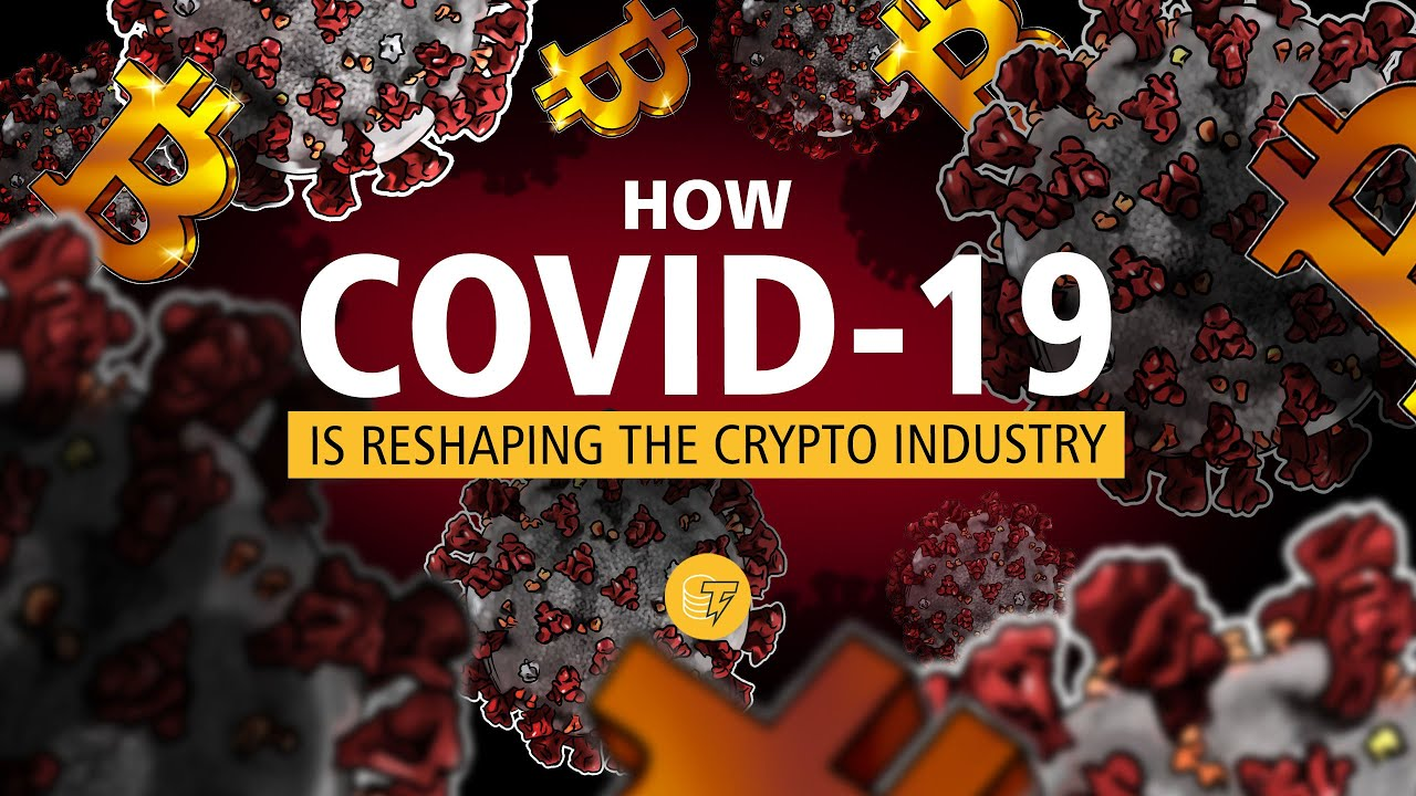 How COVID-19 Is Reshaping the Crypto Industry | Industry Leaders Explain