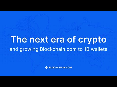 The next era of crypto and growing Blockchain.com to 1B wallets