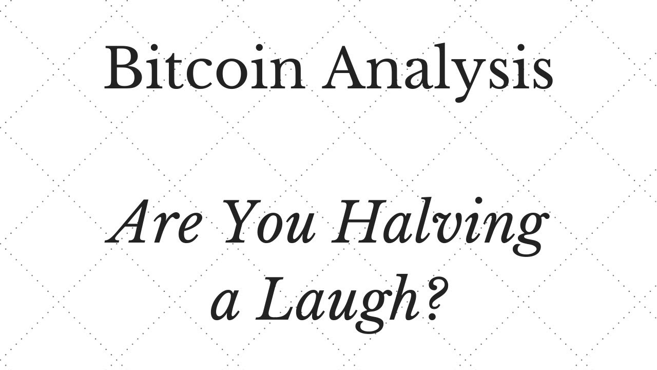 Bitcoin ($BTC) Technical Analysis - Are You 'Halving' a Laugh?