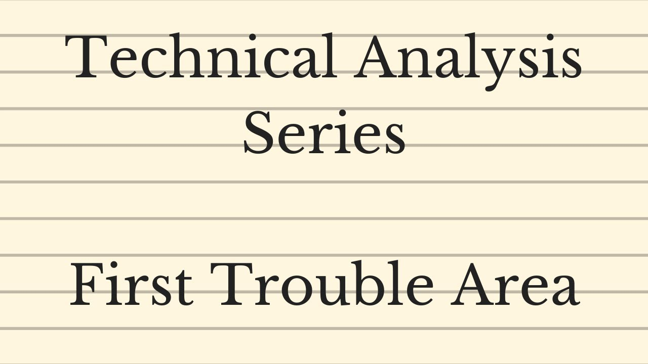 Technical Analysis Series - First Trouble Area (FTA)