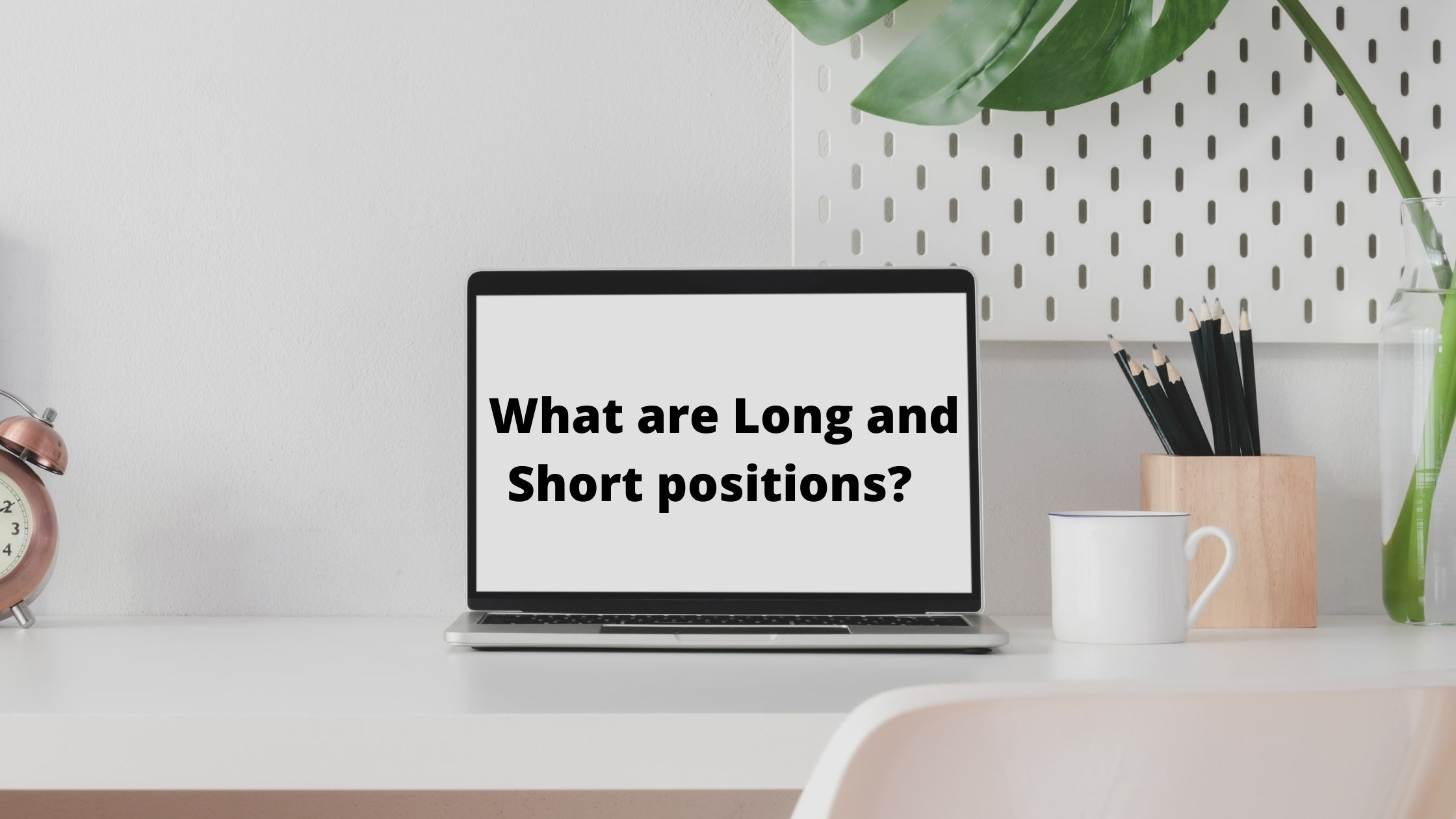 What are Long and Short positions